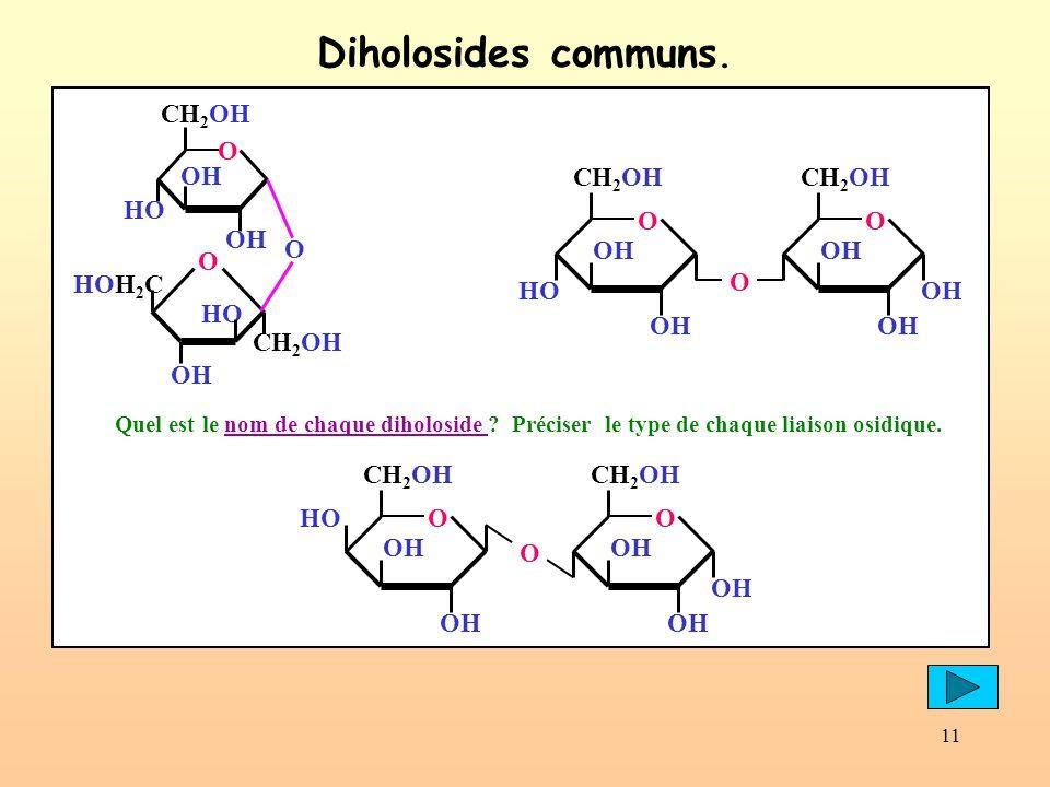 11 Diholosides communs. Quel est le nom de chaque diholoside ? Préciser le type de chaque liaison osidique.nom de chaque diholoside OH CH 2 OH O OH HO
