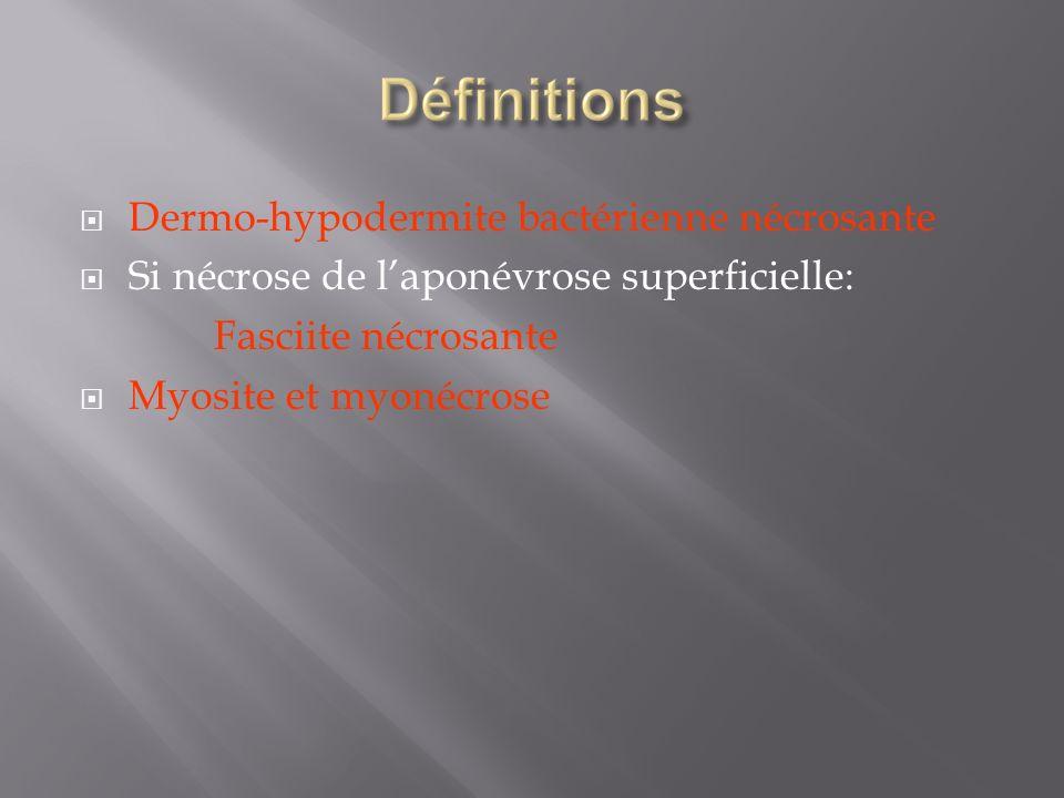 Dermo-hypodermite bactérienne nécrosante Si nécrose de laponévrose superficielle: Fasciite nécrosante Myosite et myonécrose