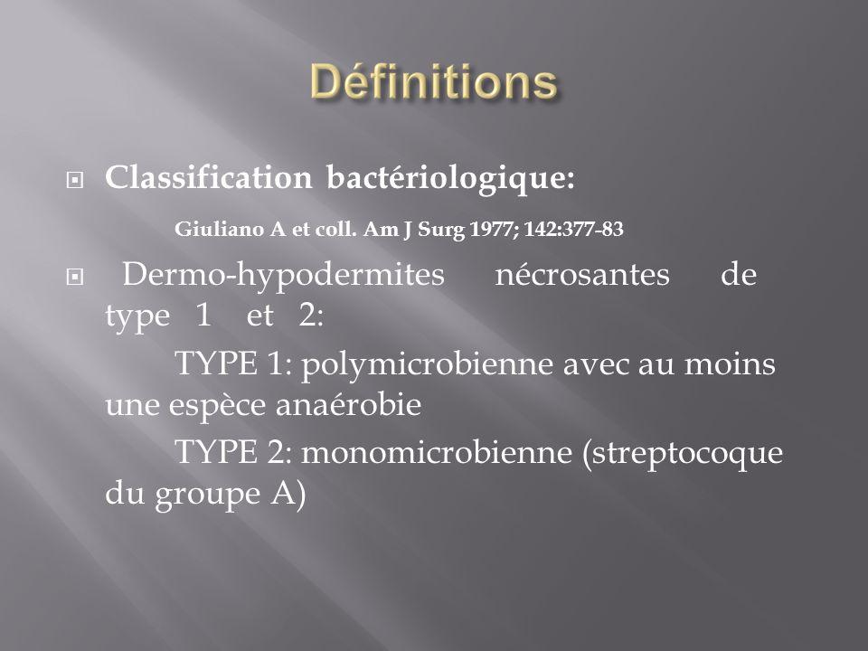 Classification bactériologique: Giuliano A et coll. Am J Surg 1977; 142:377-83 Dermo-hypodermites nécrosantes de type 1 et 2: TYPE 1: polymicrobienne