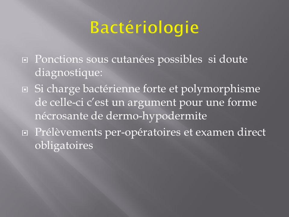 Ponctions sous cutanées possibles si doute diagnostique: Si charge bactérienne forte et polymorphisme de celle-ci cest un argument pour une forme nécr