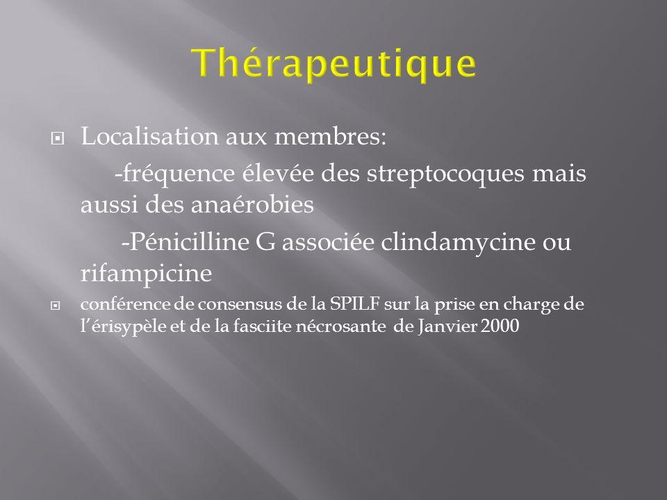 Localisation aux membres: -fréquence élevée des streptocoques mais aussi des anaérobies -Pénicilline G associée clindamycine ou rifampicine conférence