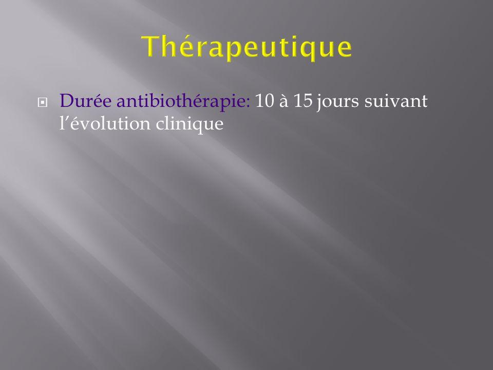 Durée antibiothérapie: 10 à 15 jours suivant lévolution clinique