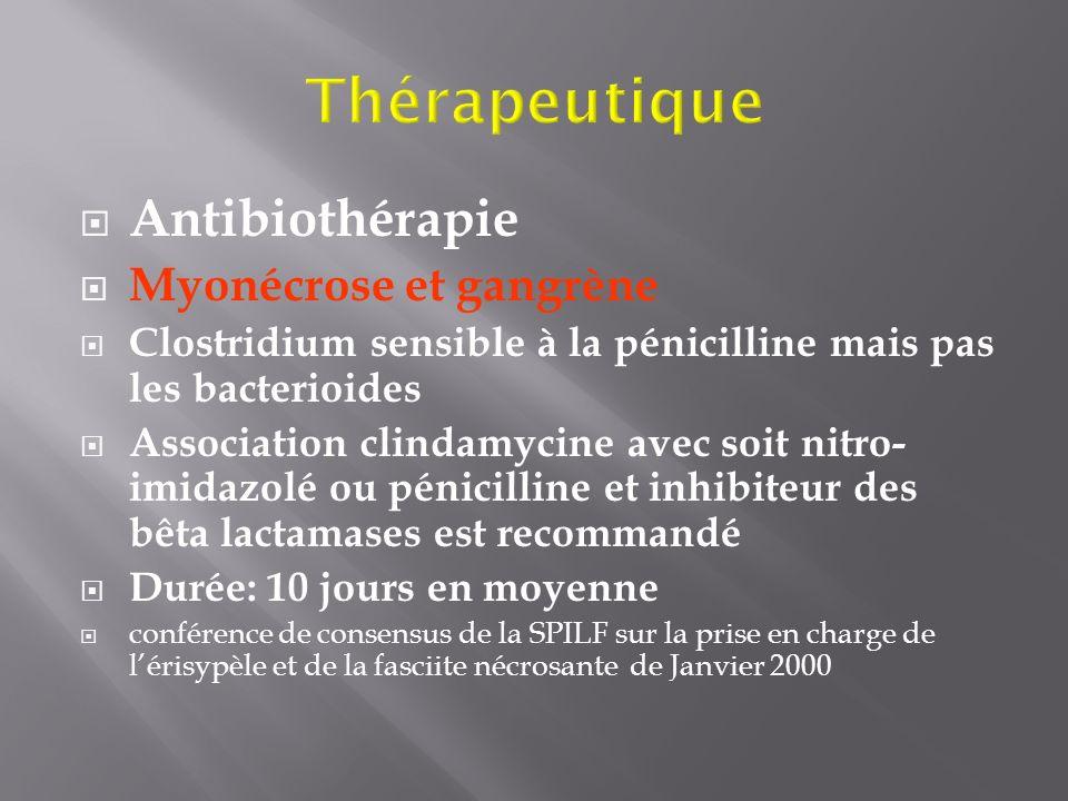 Antibiothérapie Myonécrose et gangrène Clostridium sensible à la pénicilline mais pas les bacterioides Association clindamycine avec soit nitro- imida