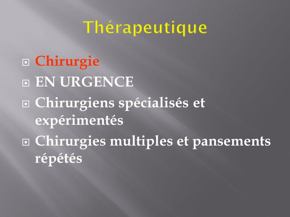 Chirurgie EN URGENCE Chirurgiens spécialisés et expérimentés Chirurgies multiples et pansements répétés
