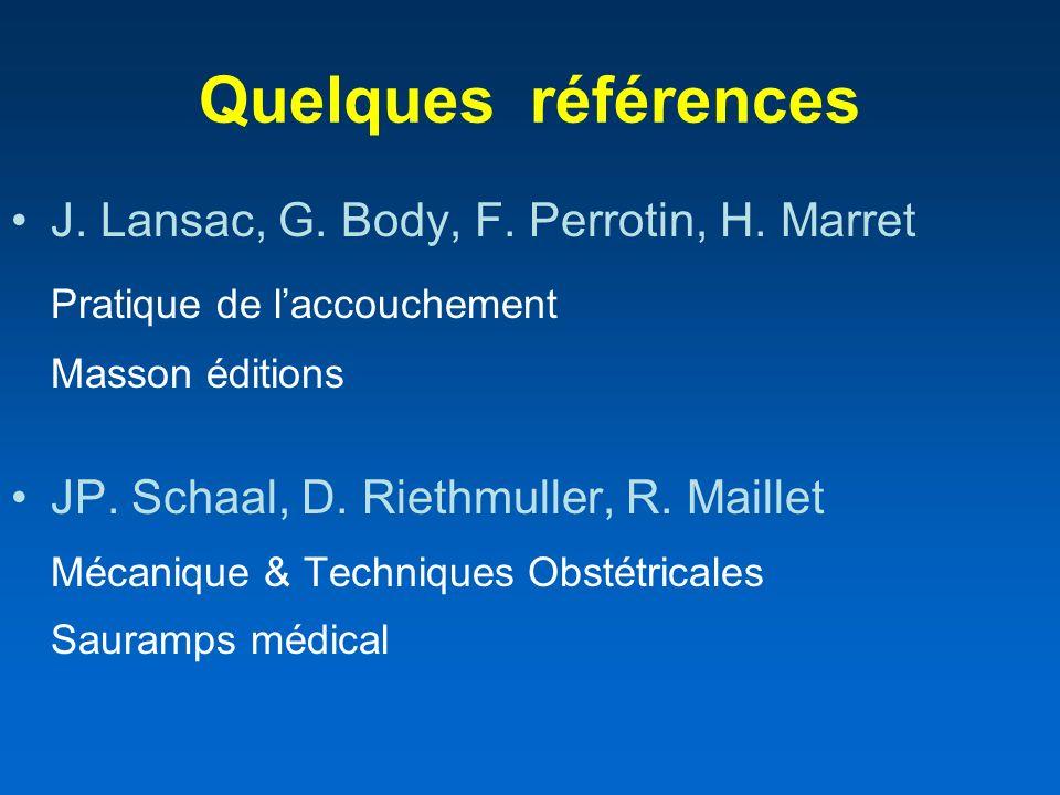 Quelques références J. Lansac, G. Body, F. Perrotin, H. Marret Pratique de laccouchement Masson éditions JP. Schaal, D. Riethmuller, R. Maillet Mécani