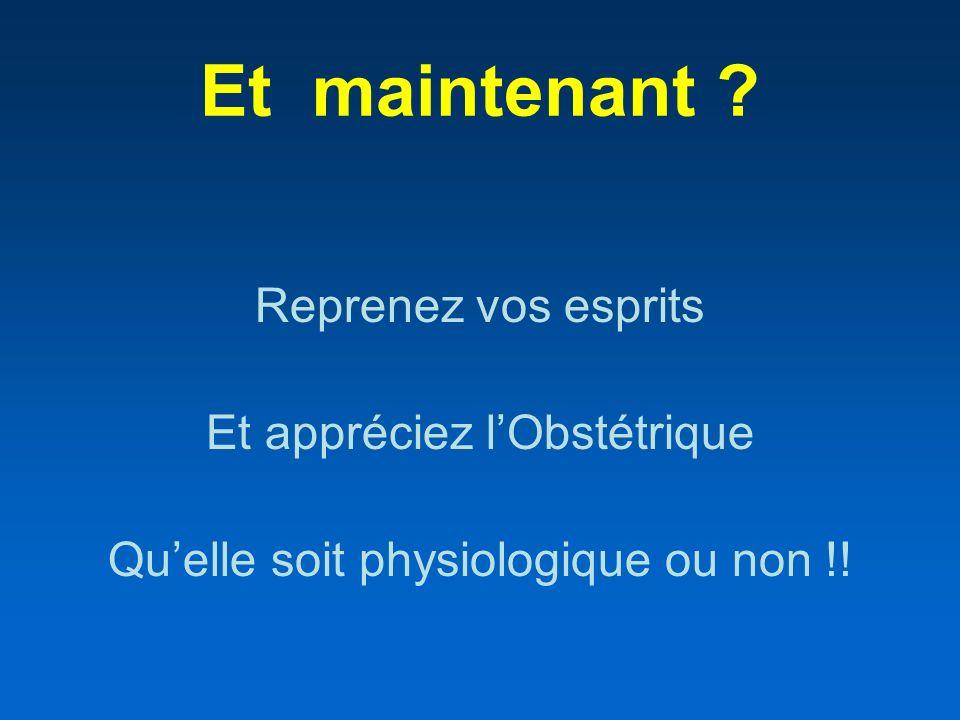 Et maintenant ? Reprenez vos esprits Et appréciez lObstétrique Quelle soit physiologique ou non !!