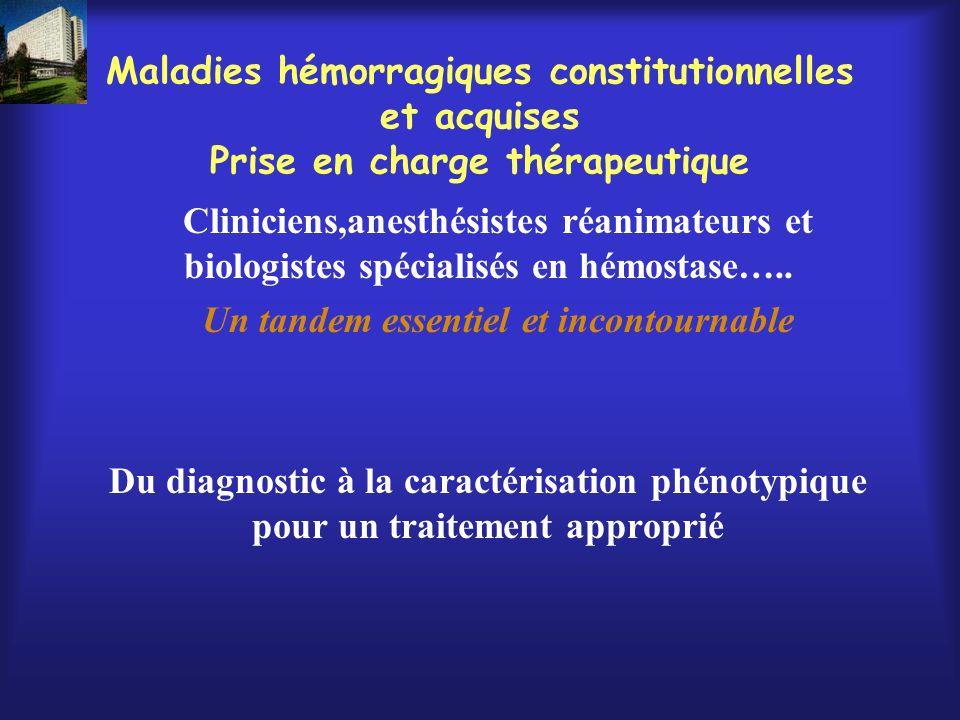 Maladies hémorragiques constitutionnelles et acquises Prise en charge thérapeutique Cliniciens,anesthésistes réanimateurs et biologistes spécialisés e