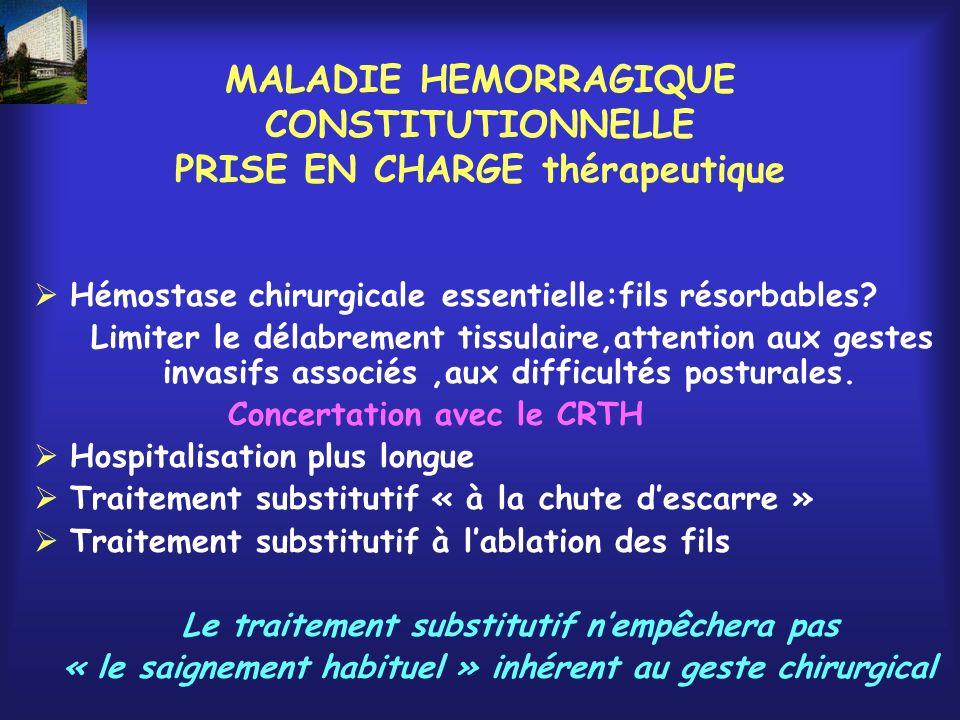 MALADIE HEMORRAGIQUE CONSTITUTIONNELLE PRISE EN CHARGE thérapeutique Hémostase chirurgicale essentielle:fils résorbables? Limiter le délabrement tissu