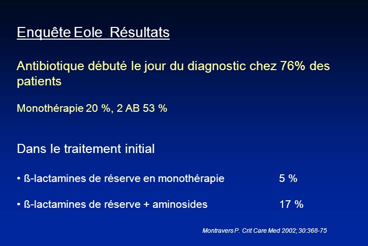 Enquête Eole Résultats Antibiotique débuté le jour du diagnostic chez 76% des patients Monothérapie 20 %, 2 AB 53 % Dans le traitement initial ß-lacta