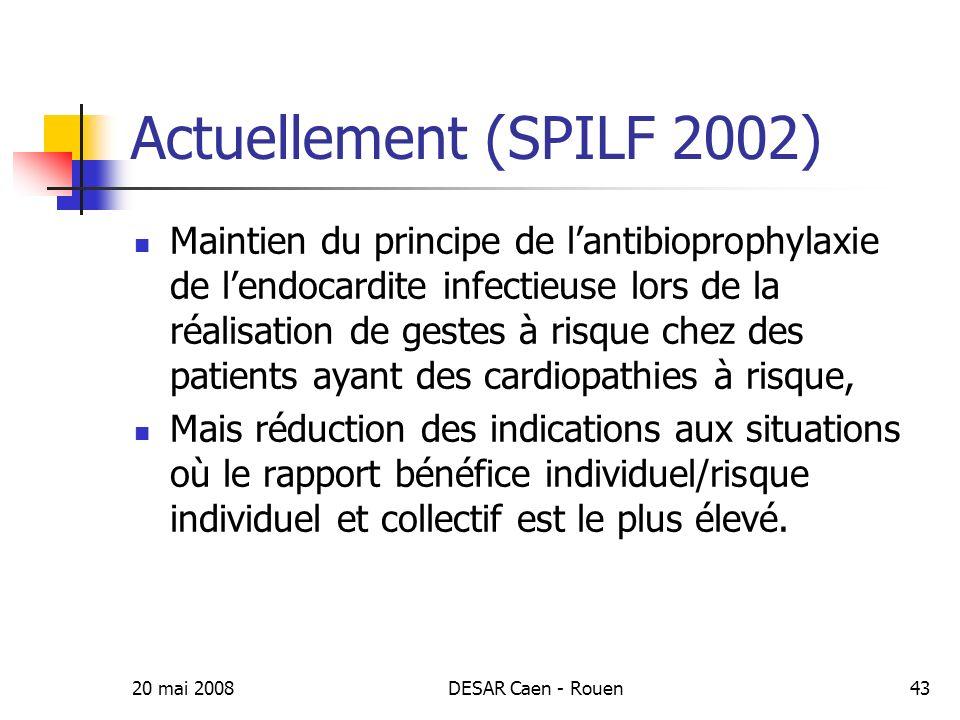 20 mai 2008DESAR Caen - Rouen44 CAT actuelle (SPILF 2002) Associer à des mesures dhygiène bucco-dentaires Mesures de bonne pratique : traitement porte dentrée initiale, limiter cathéters,…