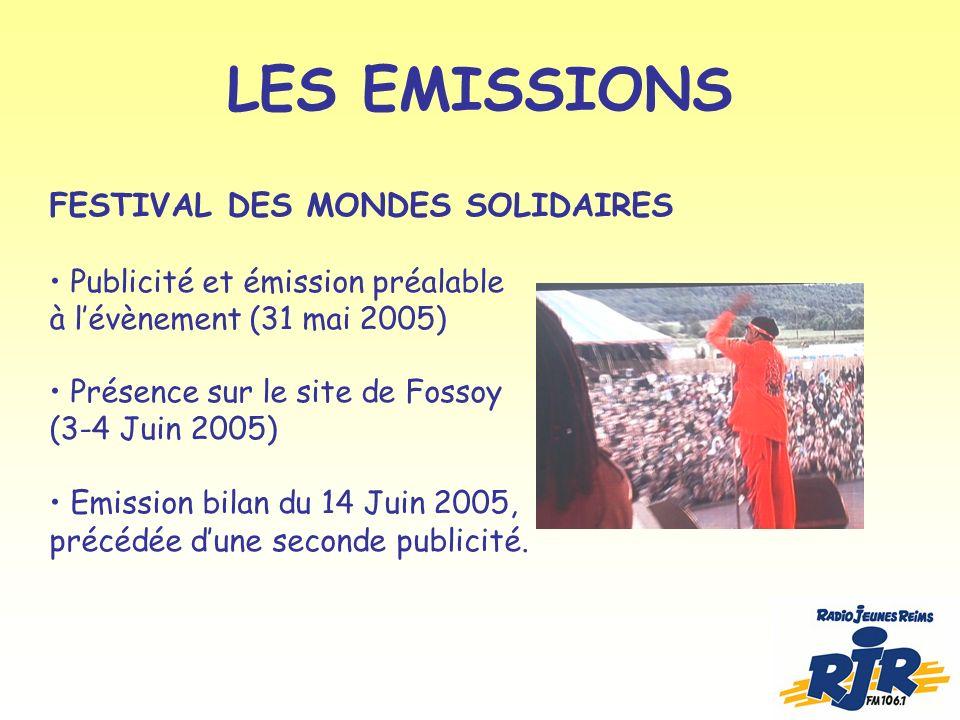 LES EMISSIONS FESTIVAL DES MONDES SOLIDAIRES Publicité et émission préalable à lévènement (31 mai 2005) Présence sur le site de Fossoy (3-4 Juin 2005) Emission bilan du 14 Juin 2005, précédée dune seconde publicité.