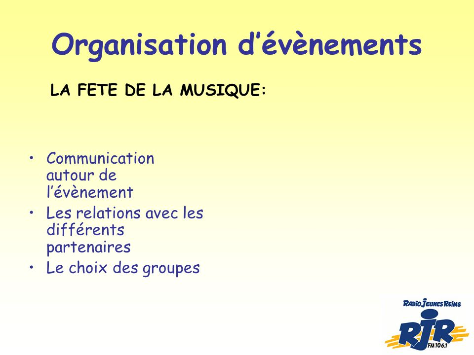 Organisation dévènements Communication autour de lévènement Les relations avec les différents partenaires Le choix des groupes LA FETE DE LA MUSIQUE: