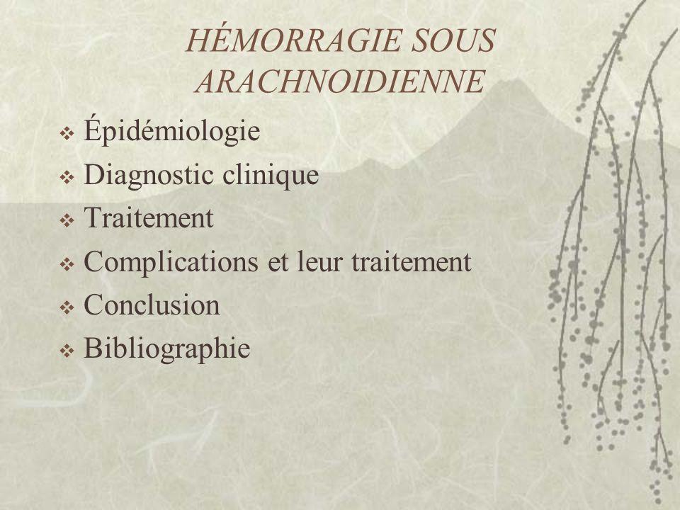 HÉMORRAGIE SOUS ARACHNOIDIENNE Épidémiologie Diagnostic clinique Traitement Complications et leur traitement Conclusion Bibliographie