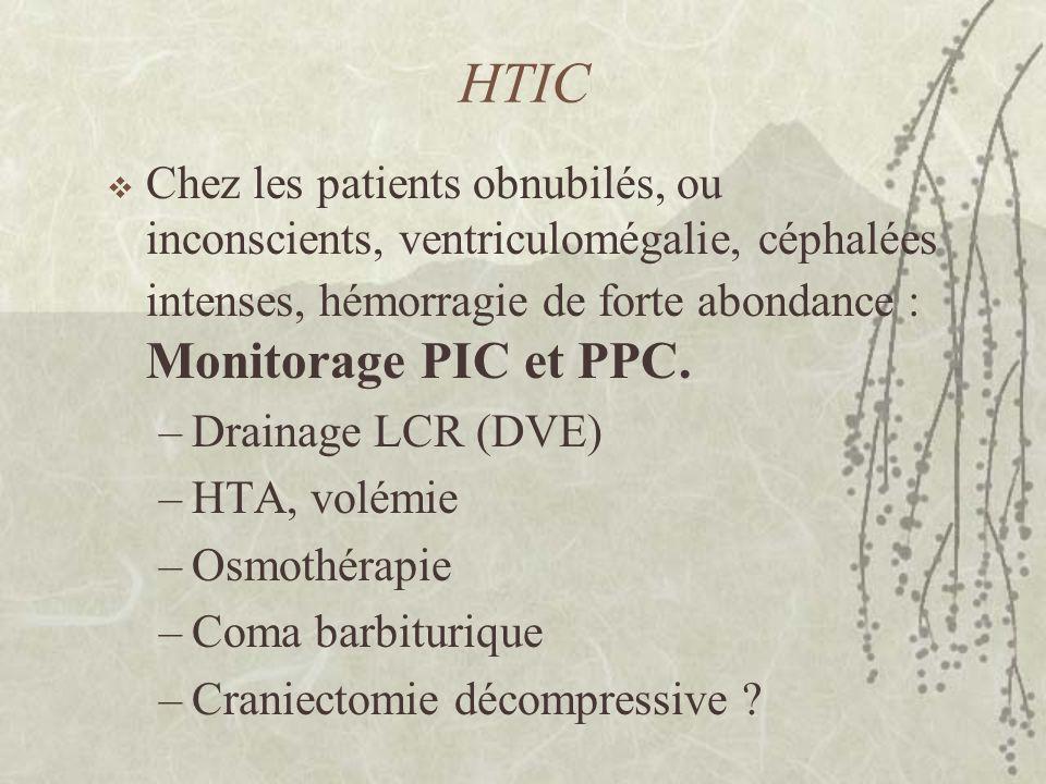 HTIC Chez les patients obnubilés, ou inconscients, ventriculomégalie, céphalées intenses, hémorragie de forte abondance : Monitorage PIC et PPC. –Drai