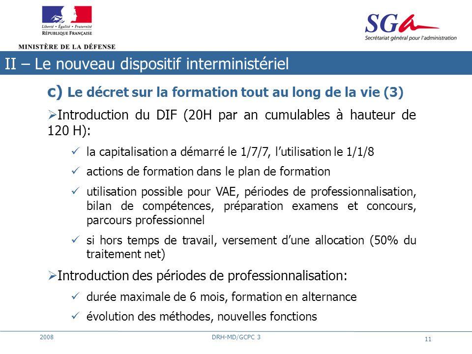 2008DRH-MD/GCPC 3 11 c) Le décret sur la formation tout au long de la vie (3) Introduction du DIF (20H par an cumulables à hauteur de 120 H): la capit
