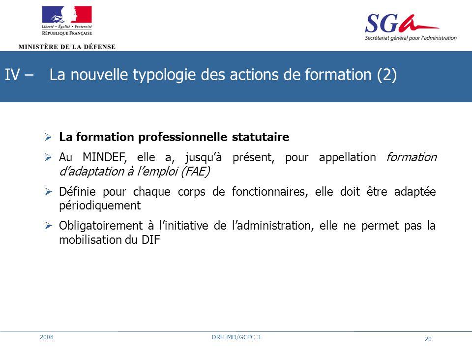 2008DRH-MD/GCPC 3 20 La formation professionnelle statutaire Au MINDEF, elle a, jusquà présent, pour appellation formation dadaptation à lemploi (FAE)