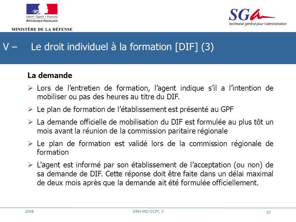 2008DRH-MD/GCPC 3 27 La demande Lors de lentretien de formation, lagent indique sil a lintention de mobiliser ou pas des heures au titre du DIF. Le pl