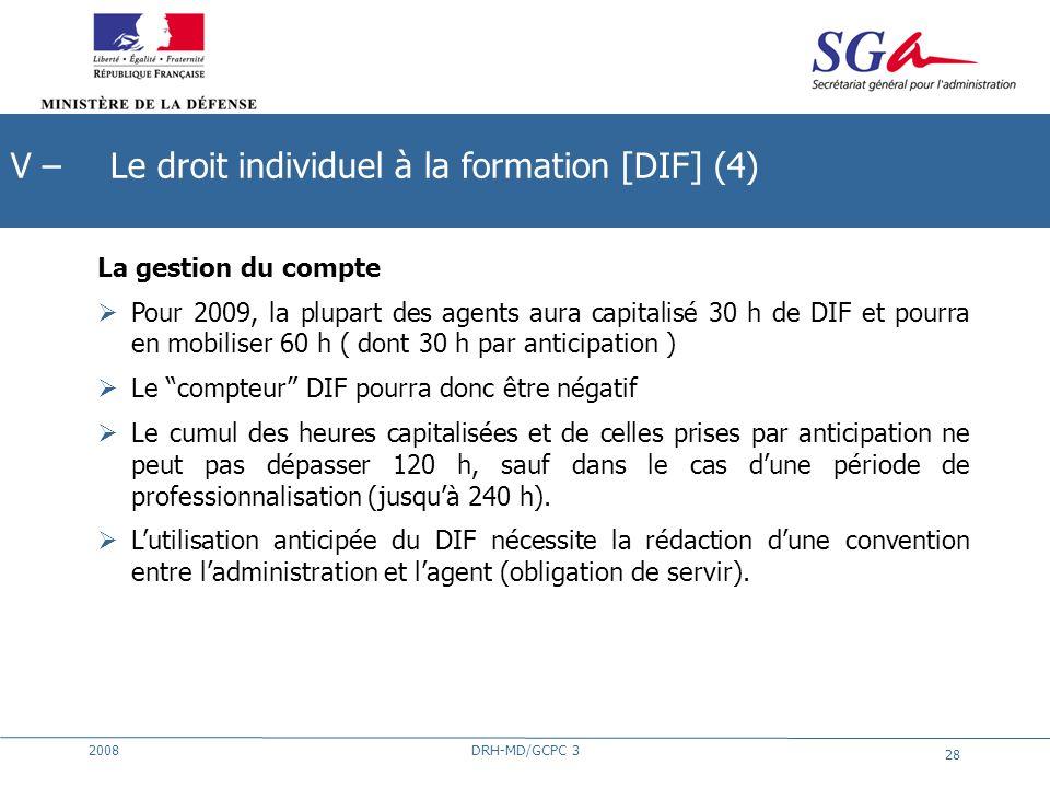 2008DRH-MD/GCPC 3 28 La gestion du compte Pour 2009, la plupart des agents aura capitalisé 30 h de DIF et pourra en mobiliser 60 h ( dont 30 h par ant