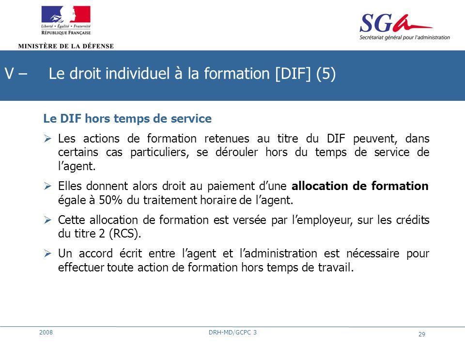 2008DRH-MD/GCPC 3 29 Le DIF hors temps de service Les actions de formation retenues au titre du DIF peuvent, dans certains cas particuliers, se déroul