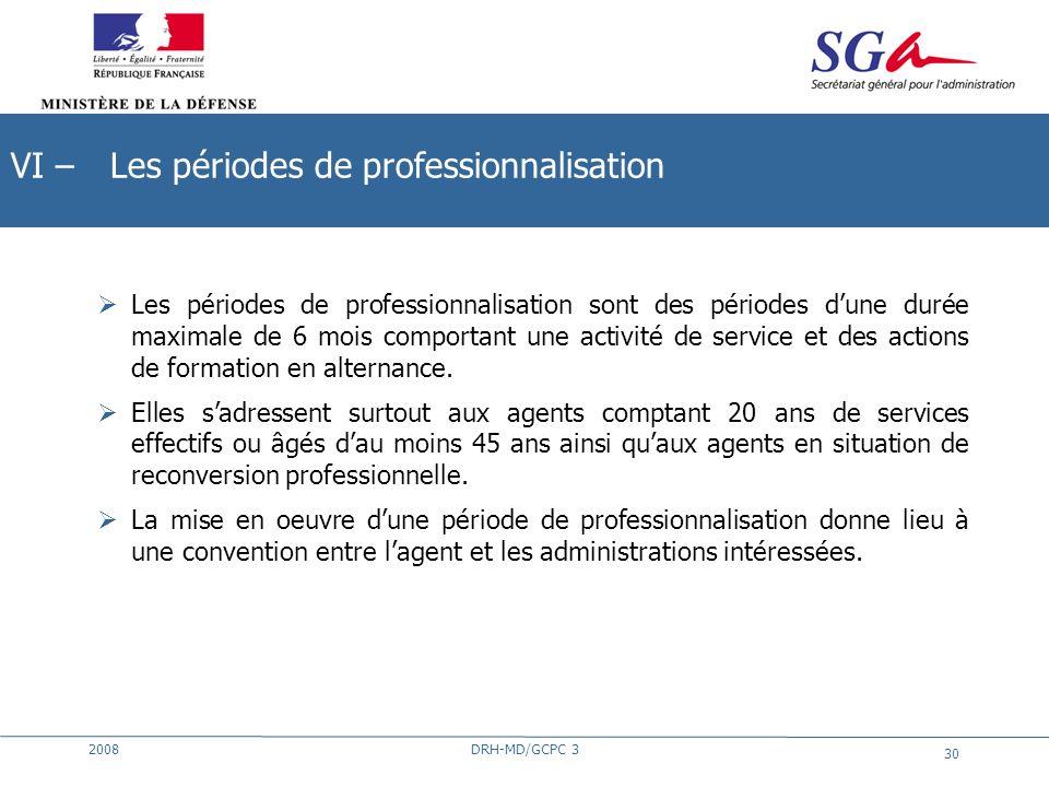 2008DRH-MD/GCPC 3 30 Les périodes de professionnalisation sont des périodes dune durée maximale de 6 mois comportant une activité de service et des ac