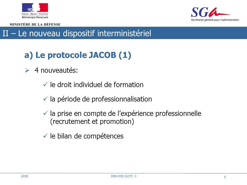 2008DRH-MD/GCPC 3 5 a) Le protocole JACOB (1) 4 nouveautés: le droit individuel de formation la période de professionnalisation la prise en compte de