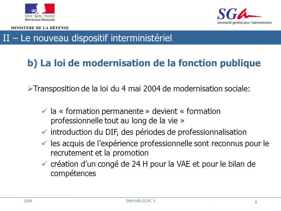 2008DRH-MD/GCPC 3 8 b) La loi de modernisation de la fonction publique Transposition de la loi du 4 mai 2004 de modernisation sociale: la « formation