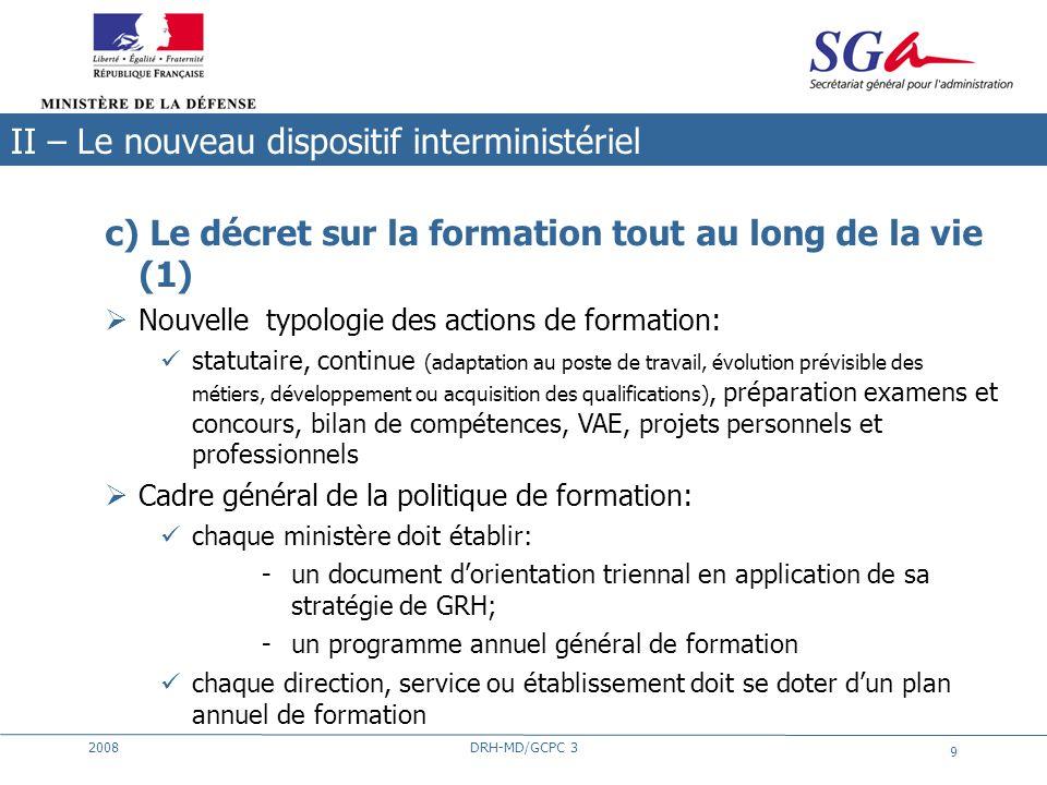 2008DRH-MD/GCPC 3 9 c) Le décret sur la formation tout au long de la vie (1) Nouvelle typologie des actions de formation: statutaire, continue (adapta