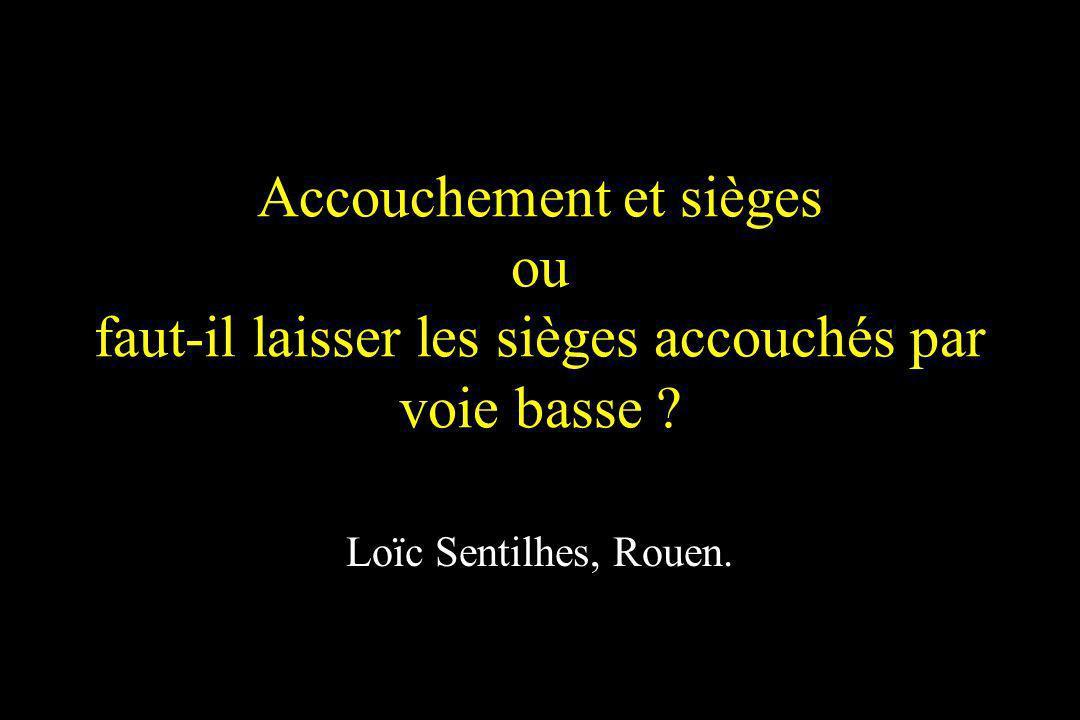 Accouchement et sièges ou faut-il laisser les sièges accouchés par voie basse ? Loïc Sentilhes, Rouen.