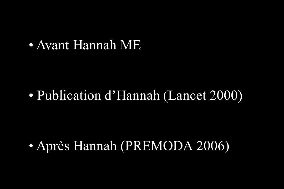 Avant Hannah ME Publication dHannah (Lancet 2000) Après Hannah (PREMODA 2006)