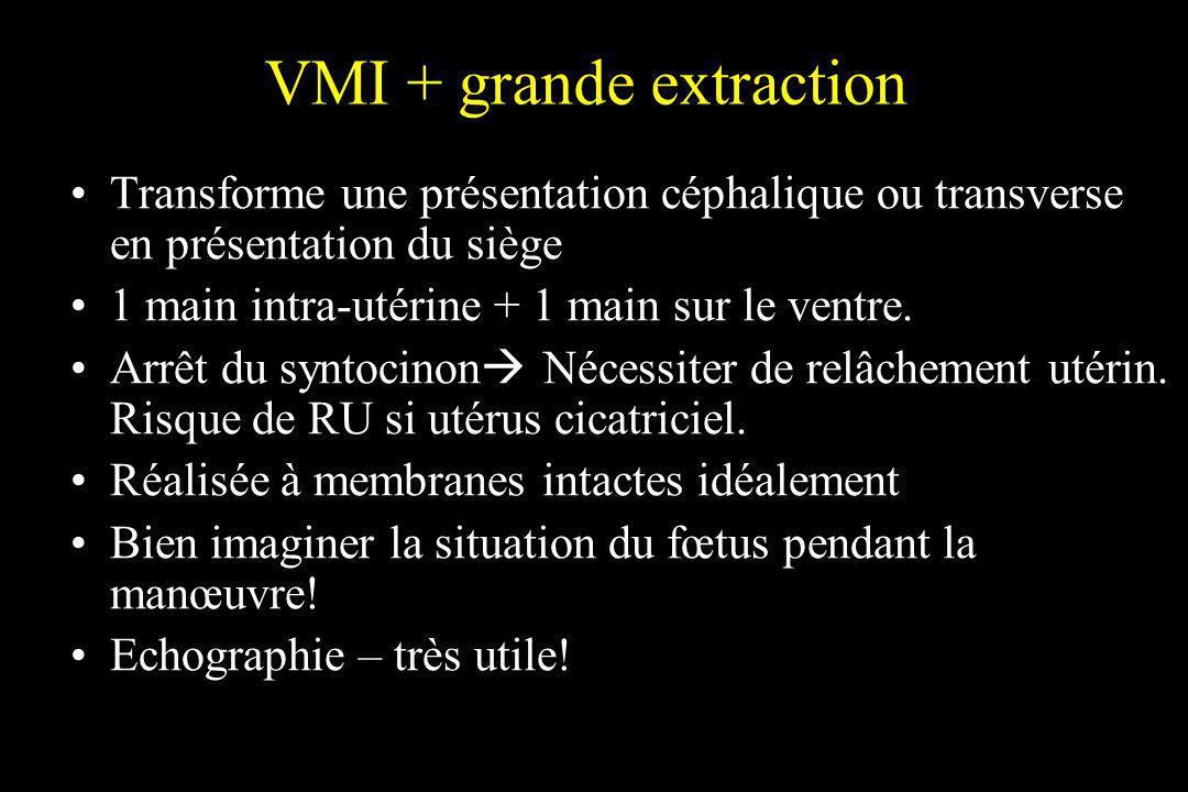 VMI + grande extraction Transforme une présentation céphalique ou transverse en présentation du siège 1 main intra-utérine + 1 main sur le ventre. Arr