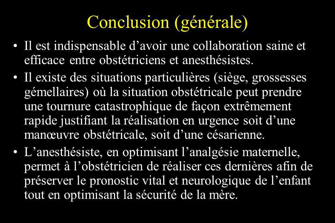 Conclusion (générale) Il est indispensable davoir une collaboration saine et efficace entre obstétriciens et anesthésistes. Il existe des situations p