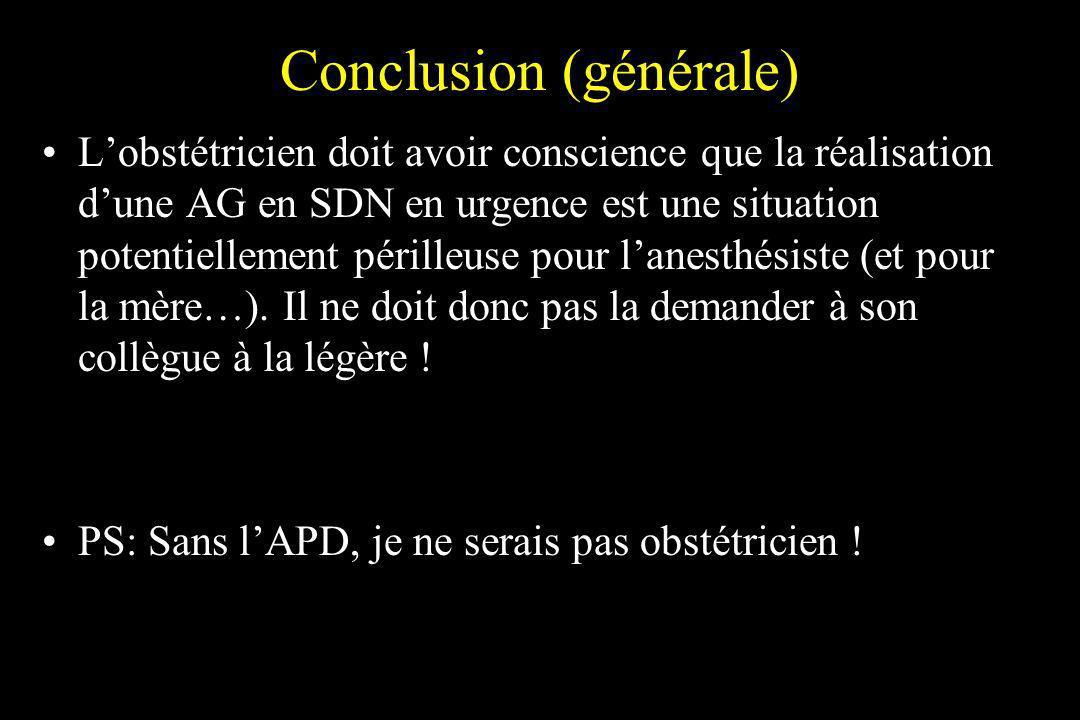 Conclusion (générale) Lobstétricien doit avoir conscience que la réalisation dune AG en SDN en urgence est une situation potentiellement périlleuse po