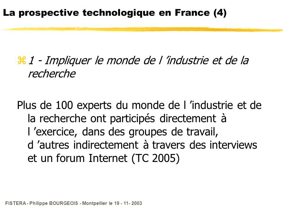 FISTERA - Philippe BOURGEOIS - Montpellier le 19 - 11- 2003 La prospective technologique en France (4) z1 - Impliquer le monde de l industrie et de la
