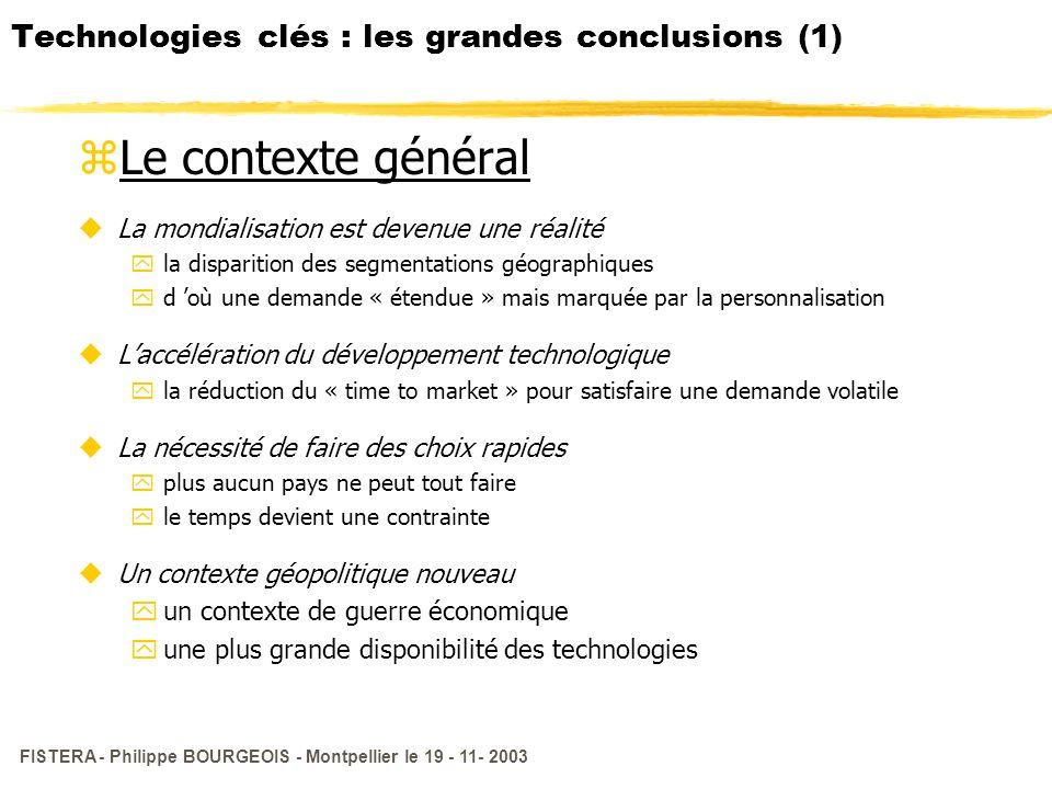 FISTERA - Philippe BOURGEOIS - Montpellier le 19 - 11- 2003 Technologies clés : les grandes conclusions (1) zLe contexte général uLa mondialisation es