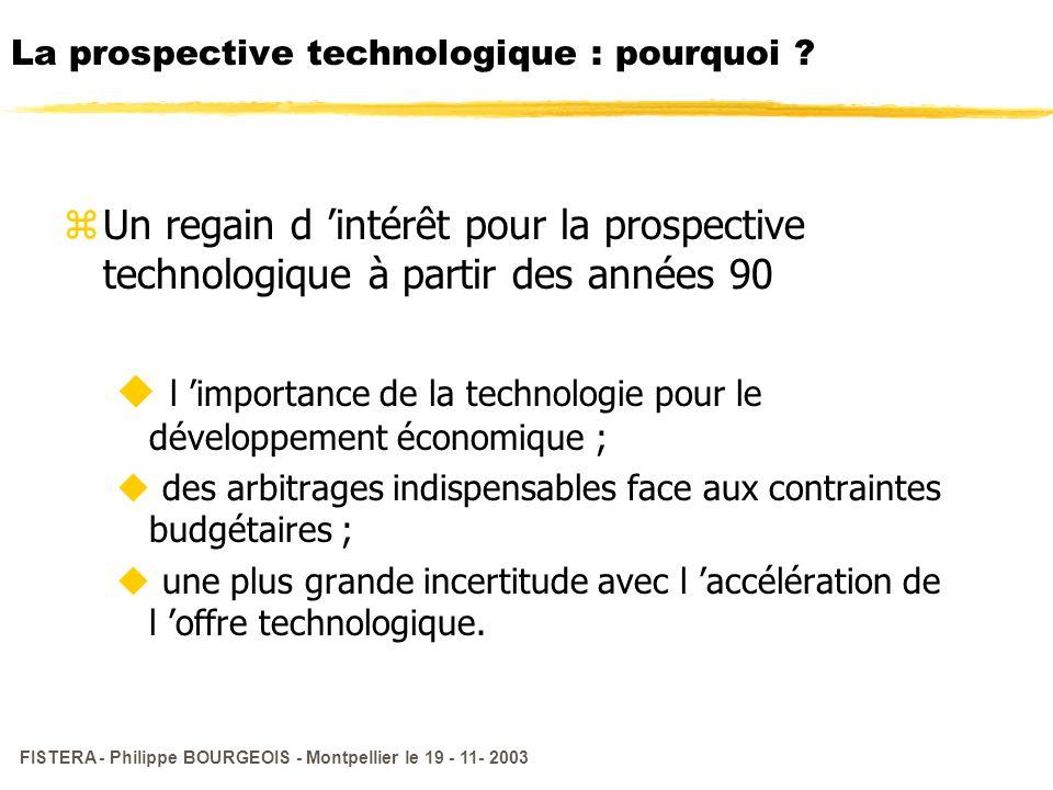 FISTERA - Philippe BOURGEOIS - Montpellier le 19 - 11- 2003 La prospective technologique : pourquoi ? zUn regain d intérêt pour la prospective technol