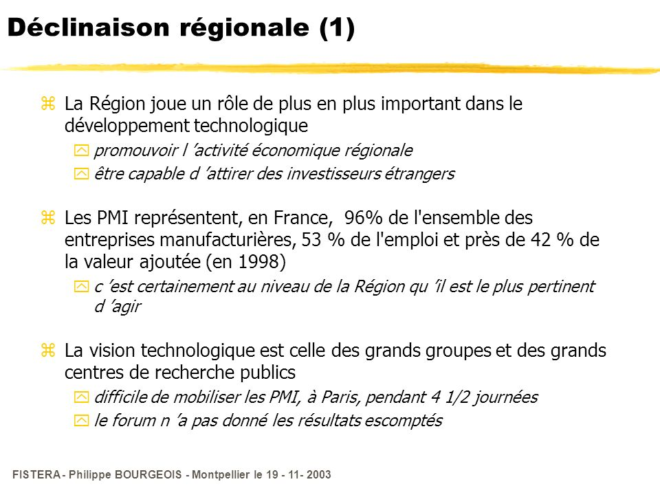 FISTERA - Philippe BOURGEOIS - Montpellier le 19 - 11- 2003 Déclinaison régionale (1) zLa Région joue un rôle de plus en plus important dans le dévelo