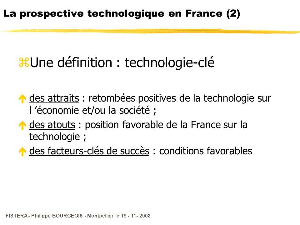 FISTERA - Philippe BOURGEOIS - Montpellier le 19 - 11- 2003 La prospective technologique en France (2) zUne définition : technologie-clé édes attraits
