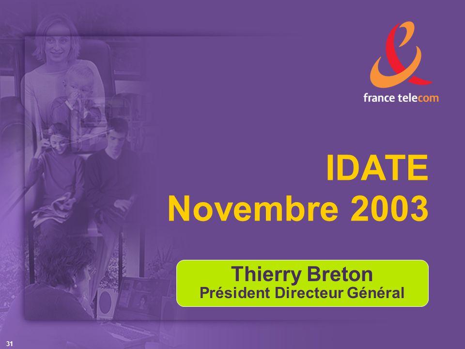 31 IDATE Novembre 2003 Thierry Breton Président Directeur Général