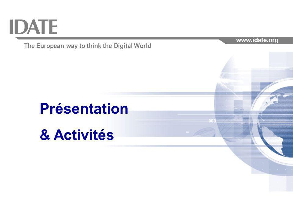 The European way to think the Digital World www.idate.org Présentation & Activités