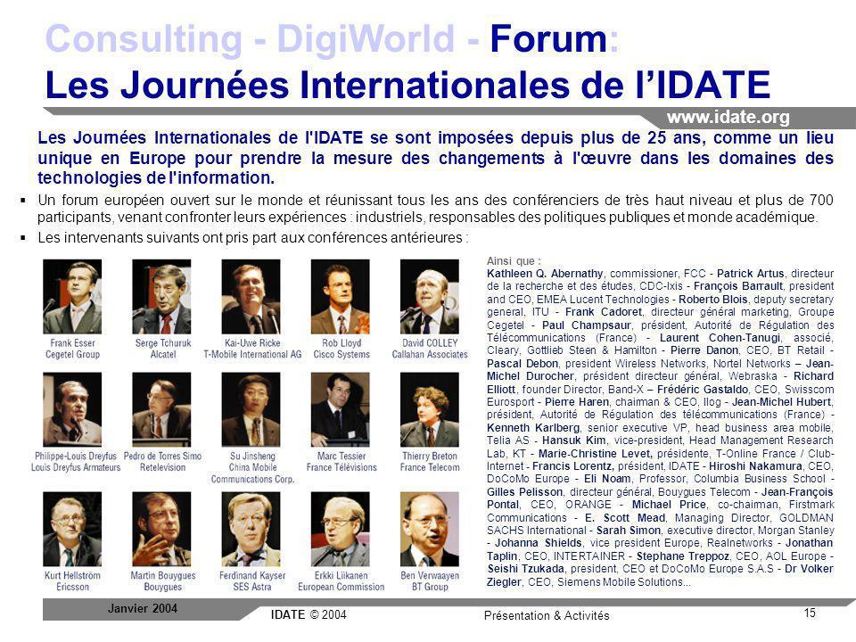 IDATE © 2004 www.idate.org 15 Présentation & Activités Janvier 2004 Consulting - DigiWorld - Forum: Les Journées Internationales de lIDATE Les Journée
