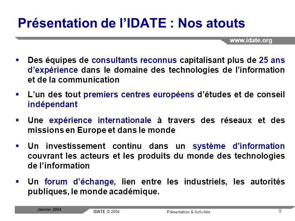 IDATE © 2004 www.idate.org 5 Présentation & Activités Janvier 2004 Des équipes de consultants reconnus capitalisant plus de 25 ans dexpérience dans le