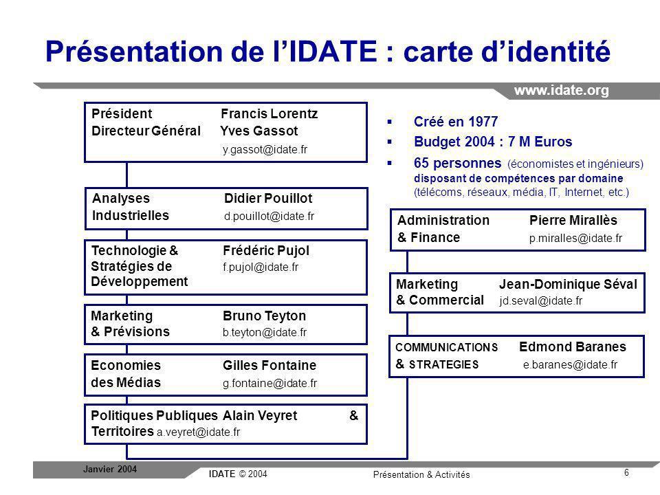 IDATE © 2004 www.idate.org 17 Présentation & Activités Janvier 2004 Consulting - DigiWorld - Forum: Le réseau européen ENCIP De nombreux partenaires se sont réunis autour de lIDATE pour développer un programme de recherche commun afin de contribuer à lémergence dun «think tank» européen face aux multiples problématiques de la Société de lInformation.