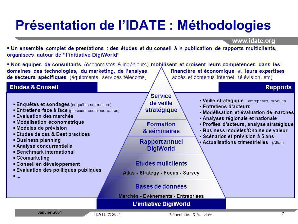 IDATE © 2004 www.idate.org 7 Présentation & Activités Janvier 2004 Présentation de lIDATE : Méthodologies Service de veille stratégique Formation & sé