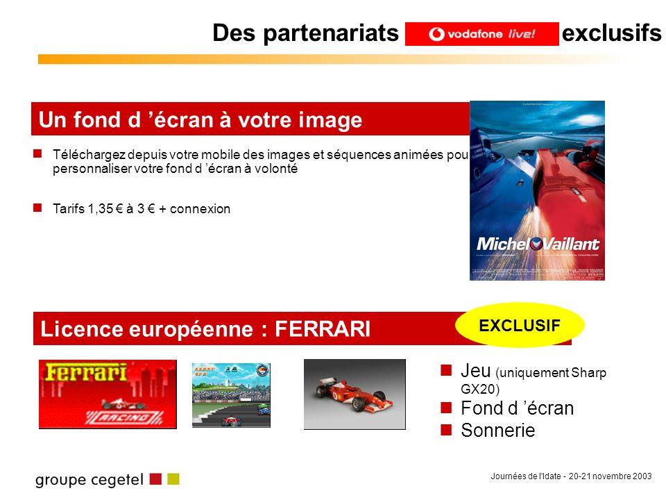 Journées de l'Idate - 20-21 novembre 2003 Des partenariats exclusifs Licence européenne : FERRARI EXCLUSIF Téléchargez depuis votre mobile des images