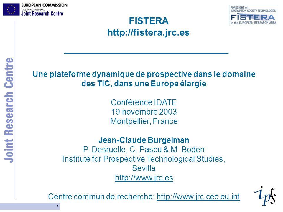 1 Une plateforme dynamique de prospective dans le domaine des TIC, dans une Europe élargie Conférence IDATE 19 novembre 2003 Montpellier, France Jean-Claude Burgelman P.