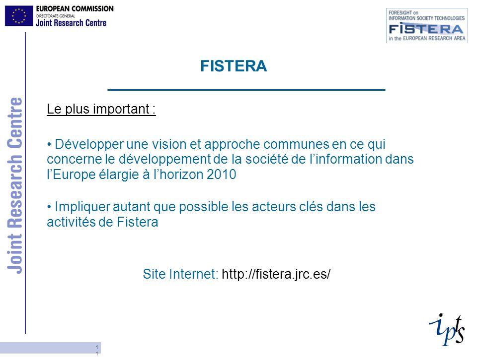 11 Le plus important : Développer une vision et approche communes en ce qui concerne le développement de la société de linformation dans lEurope élargie à lhorizon 2010 Impliquer autant que possible les acteurs clés dans les activités de Fistera Site Internet: http://fistera.jrc.es/ FISTERA