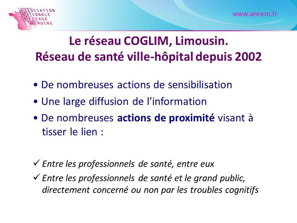 Le réseau COGLIM, Limousin. Réseau de santé ville-hôpital depuis 2002 De nombreuses actions de sensibilisation Une large diffusion de linformation De