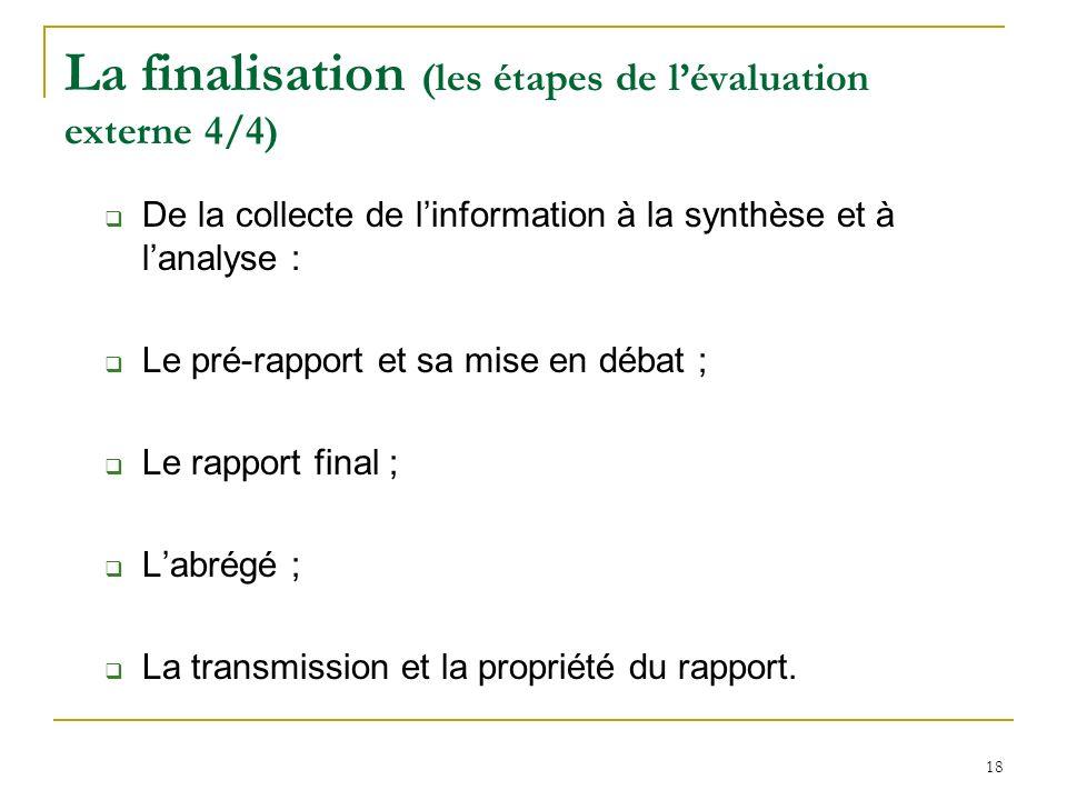 18 La finalisation (les étapes de lévaluation externe 4/4) De la collecte de linformation à la synthèse et à lanalyse : Le pré-rapport et sa mise en d
