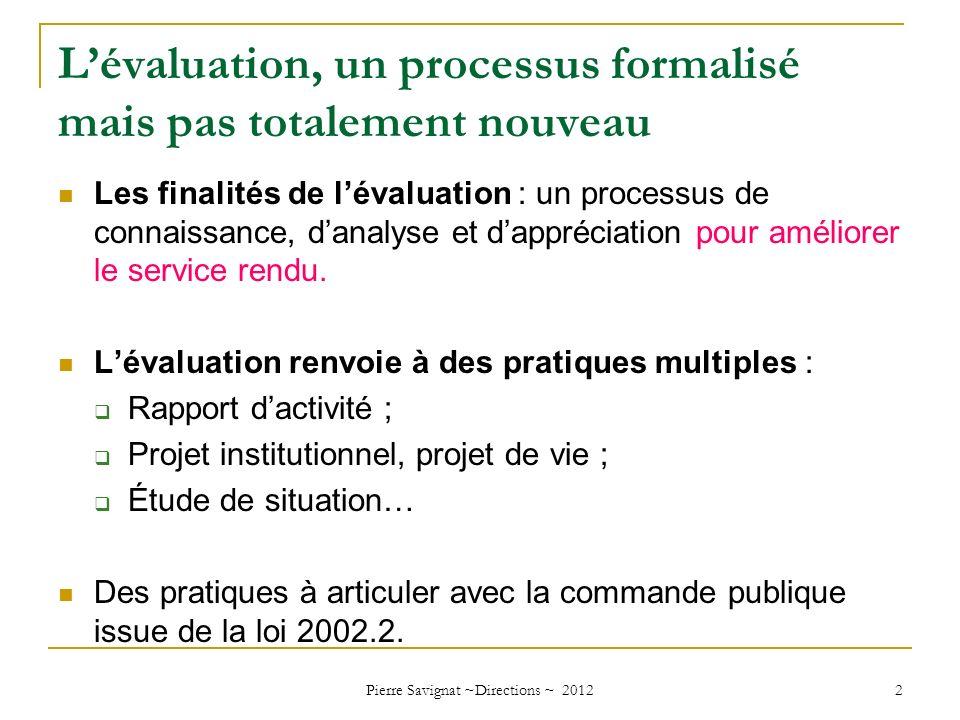 Lévaluation, un processus formalisé mais pas totalement nouveau Les finalités de lévaluation : un processus de connaissance, danalyse et dappréciation
