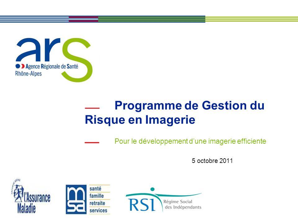 XX/XX/XX Programme de Gestion du Risque en Imagerie Pour le développement dune imagerie efficiente 5 octobre 2011